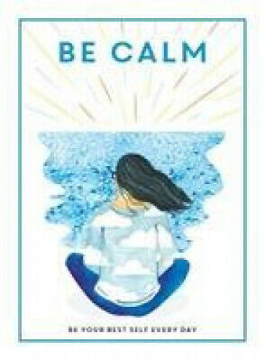 Be Calm: Be Your Best Self Every Day (Be You) by Editors of 'Teen Breathe'.