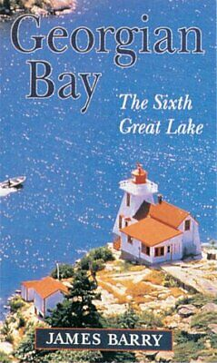 GEORGIAN BAY: SIXTH GREAT LAKE By James Barry *Excellent Condition*