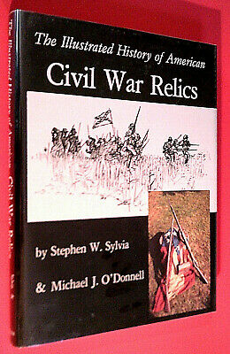 The Illustrated History of American CIVIL WAR RELICS by Stephen Sylvia ~ SIGNED