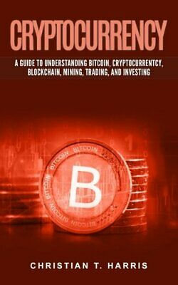 Cryptocurrency: A Guide To Understanding Bitcoin, **Brand New**