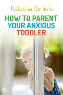 How to Parent Your Anxious Toddler by Natasha Daniels.