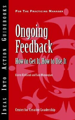 ONGOING FEEDBACK: HOW TO GET IT, HOW TO USE IT (IDEAS INTO By Sam Manoogian NEW