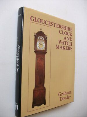 GLOUCESTERSHIRE CLOCK AND WATCHMAKERS By Graham Dowler - Hardcover