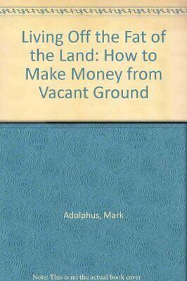 LIVING OFF FAT OF LAND: HOW TO MAKE MONEY FROM VACANT GROUND By Mark NEW