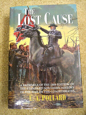 ~The Lost Cause by E.A. Pollard Civil War Facsimile of 1866 Edition Hardcover  Y