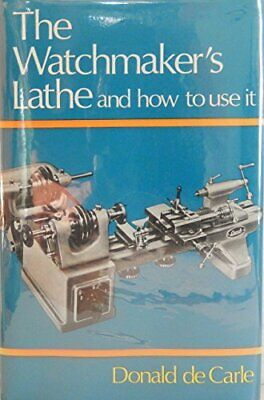WATCHMAKER'S LATHE AND HOW TO USE IT By Donald De Carle - Hardcover *Excellent*