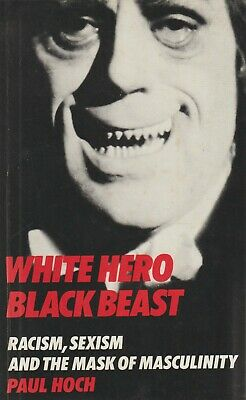 White Hero, Black Beast: Racism, Sexism and the Mask of Masculinity by Paul...