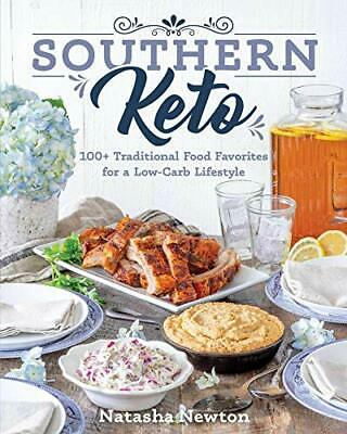 SOUTHERN KETO: 100+ TRADITIONAL FOOD FAVORITES FOR A LOW-CARB By Natasha NEW