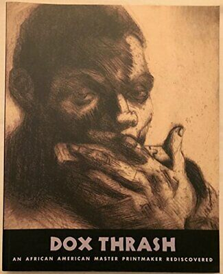 DOX THRASH: AN AFRICAN AMERICAN MASTER PRINTMAKER REDISCOVERED. By John VG