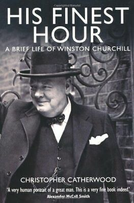 His Finest Hour: A Brief Life Of Winston Churchill, Catherwood Christopher IT