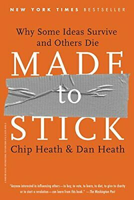 MADE TO STICK: WHY SOME IDEAS SURVIVE AND OTHERS DIE By Chip/ Heath Heath Dan