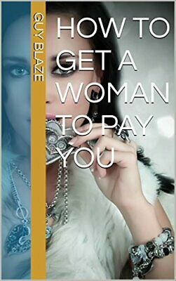 How To Get A Woman To Pay You By Guy Blaze PDF
