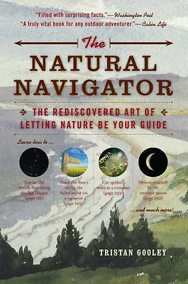 The Natural Navigator : The Rediscovered Art of Letting Nature Be Your Guide...