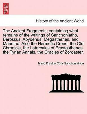 The Ancient Fragments; Containing What Remains of the Writings of...