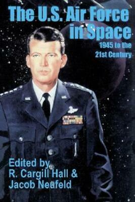 The U. S. Air Force in Space : 1945 to the Twenty-First Century (2002,...