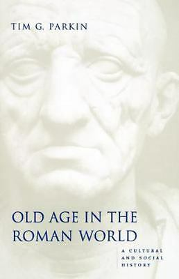 Ancient Society and History: Old Age in the Roman World : A Cultural and...
