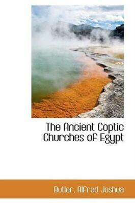 The Ancient Coptic Churches of Egypt by Butler Joshua (2009, Paperback)