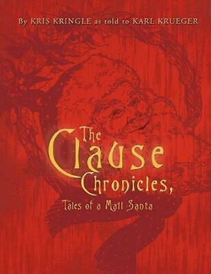 The Clause Chronicles : Tales of a Mall Santa by Kris Kringle and Karl...