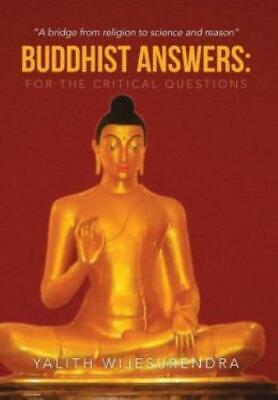 Buddhist Answers : For the Critical Questions by Yalith Wijesurendra (2013,...