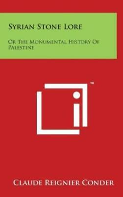 Syrian Stone Lore : Or the Monumental History of Palestine by Claude Reignier...