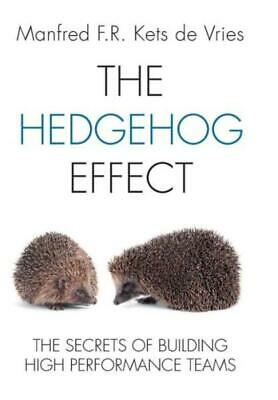 The Hedgehog Effect : The Secrets of Building High Performance Teams by...