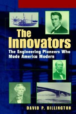 The Innovators : The Engineering Pioneers Who Made America Modern by David P....