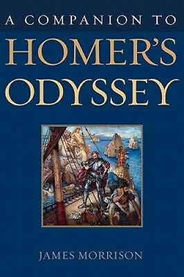 A Companion to Homer's Odyssey by James Morrison.