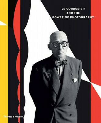 Le Corbusier and the Power of Photography by Nathalie Herschdorfer.