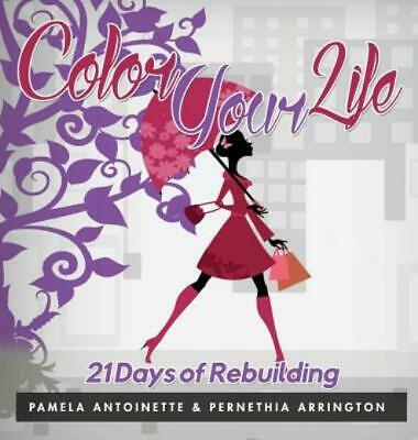 Color Your Life : 21 Days of Rebuilding by Pamela Antoinette (2016, Hardcover)