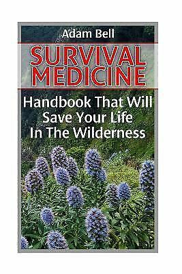 Survival Medicine: Handbook That Will Save Your Life in the Wilderness :...