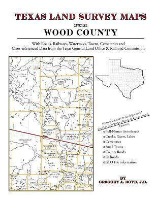 Texas Land Survey Maps for Wood County : With Roads, Railways, Waterways,...