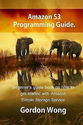 Amazon S3 Programming Guide : Beginner's Guide Book on How to Get Started...
