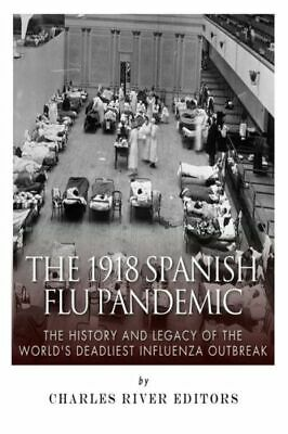 The 1918 Spanish Flu Pandemic: the History and Legacy of the World's...