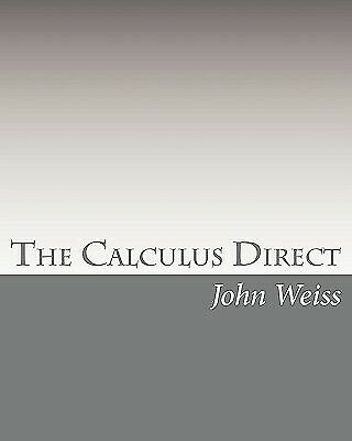 The Calculus Direct: An Intuitively Obvious Approach to a Basic Understandi...