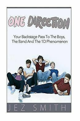 One Direction: Your Backstage Pass to the Boys, the Band, and the