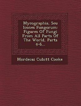 Mycographia, Seu Icones Fungorum: Figures of Fungi from All Parts of the Wo...