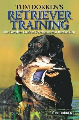 Tom Dokken's Retriever Training **Brand New**