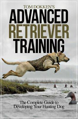 Tom Dokken's Advanced Retriever Training: Complete Guide