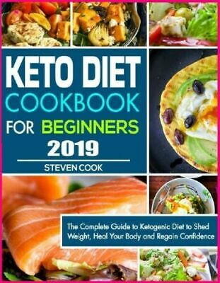 Keto Diet Cookbook For Beginners 2019: The Complete Guide to Ketogenic [E-B 00K]