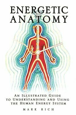 ENERGETIC ANATOMY: AN ILLUSTRATED GUIDE TO UNDERSTANDING By Mark Rich BRAND NEW