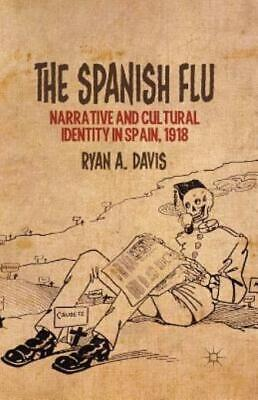 The Spanish Flu : Narrative and Cultural Identity in Spain 1918 by R. Davis...