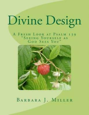 Divine Design : A Fresh Look at Psalm 139 Seeing Yourself as God Sees You by...