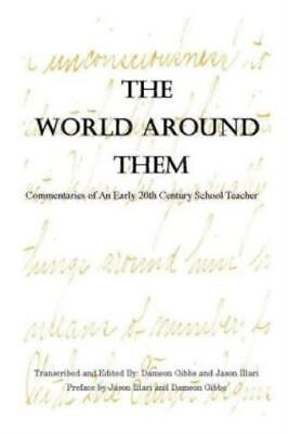 The World Around Them : Commentaries of an Early 20th Century School Teacher...