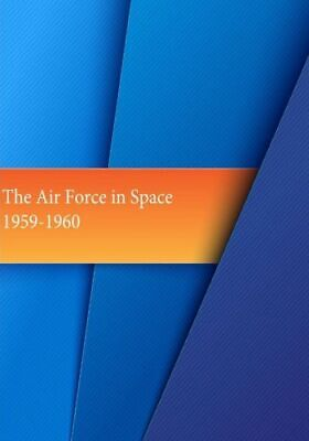 The Air Force in Space 1959-1960 by Office of Air Force History and U S Air...