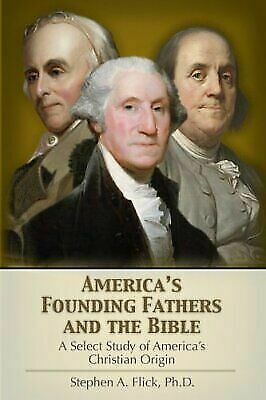 America's Founding Fathers and the Bible : A Select Study of America's...