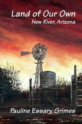 Land of Our Own : New River, Arizona by Pauline Essary Grimes (2012, Paperback)