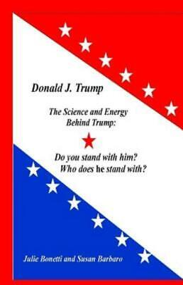 Donald J. Trump : The Science and Energy Behind Trump: Do You Stand with Him?...