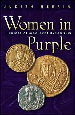 WOMEN IN PURPLE: RULERS OF MEDIEVAL BYZANTIUM By Judith Herrin - Hardcover Mint