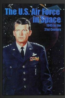 The U. S. Air Force in Space: 1945 to the Twenty-First Century : Proceedings...