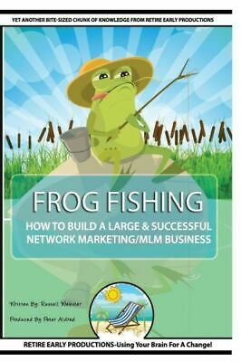 Frog Fishing : The Secrets of Building a Successful Network Marketing/MLM...